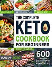 The Complete Keto Cookbook for Beginners #2019-2020: 600 5-Ingredient Low-Carb Ketogenic Diet Recipes to Lose Weight Quick & Easy (28 Days Meal Plan Included)