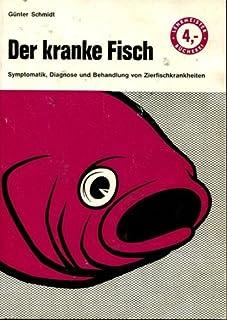 Der kranke Fisch. Symptomatik, Diagnose und Behandlung von Zierfischkrankheiten.