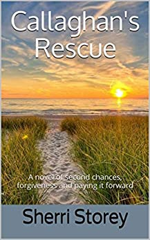 Callaghan's Rescue: A novel of second chances, forgiveness and paying it forward by [Sherri Storey]