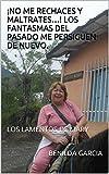 ¡NO ME RECHACES Y MALTRATES…! LOS FANTASMAS DEL PASADO ME PERSIGUEN DE NUEVO.: LOS LAMENTOS DE MARY (GERANIO nº 1)