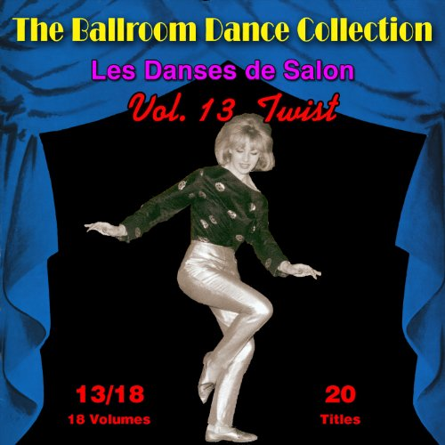 The Ballroom Dance Collection (Les Danses de Salon), Vol. 13/18: Twist