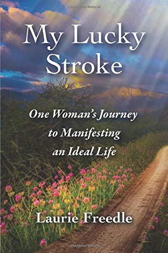 My Lucky Stroke: One Woman's Journey to Manifesting an Ideal Life