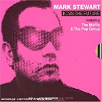 Kiss The Future - Featuring The Maffia And The Pop Group by Mark Stewart
