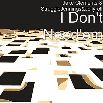 I Don't Need'em (feat. Struggle Jennings & Jelly Roll)