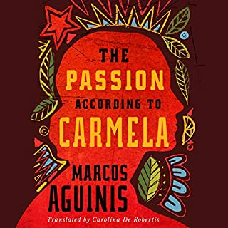 The Passion According to Carmela                   By:                                                                                                                                 Marcos Aguinis,                                                                                        Carolina De Robertis - translator                               Narrated by:                                                                                                                                 Frankie Corzo,                                                                                        Thom Rivera,                                                                                        Timothy Andrés Pabon                      Length: 8 hrs and 5 mins     12 ratings     Overall 3.6