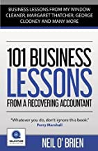 """101 Business Lessons From a Recovering Accountant:: """"Business Lessons from my Window Cleaner, Margaret Thatcher, George Clooney and many more"""""""