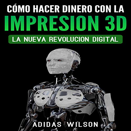 Como Hacer Dinero Con La Impresion 3D [How to Make Money with 3D Printings] audiobook cover art