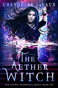 The Aether Witch (The Coven: Elemental Magic Book 6) by [Chandelle LaVaun]