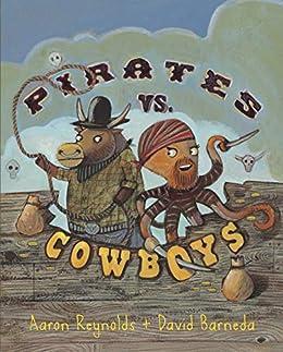 Pirates vs. Cowboys by [Aaron Reynolds, David Barneda]