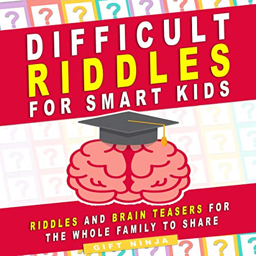 Difficult Riddles for Smart Kids: Riddles and Brain Teasers for the Whole Family to Share (Gifts for Smart Kids, Book 1)