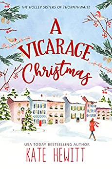A Vicarage Christmas (The Holley Sisters of Thornthwaite Book 1) by [Kate Hewitt]