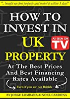 How to Invest In UK Property at The Best Prices and Best Financing Rates