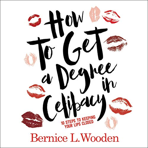 How to Get a Degree in Celibacy: 10 Steps to Keeping Your Lips Closed audiobook cover art