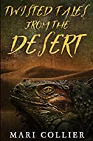 Twisted Tales From The Desert: Large Print Edition