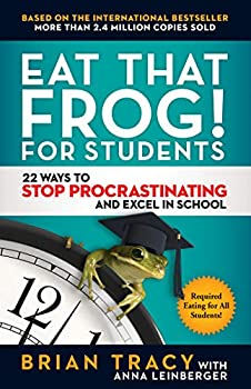 Eat That Frog! for Students  22 Ways to Stop Procrastinating and Excel in School