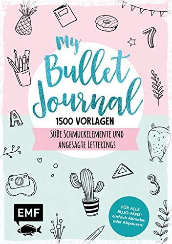 My Bullet Journal – 1500 Vorlagen: Süße Schmuckelemente und angesagte Letterings für Planer und Kalender: Für alle BuJo-Fans: einfach Abmalen oder Abpausen!