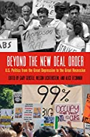 Beyond the New Deal Order: U.S. Politics from the Great Depression to the Great Recession (Politics and Culture in Modern America)
