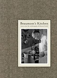 Beaumont's Kitchen: Lessons on Food, Life and Photography with Beaumont Newhall