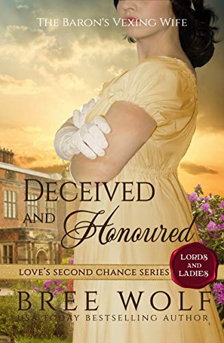 Deceived & Honoured: The Baron's Vexing Wife (Love's Second Chance: Tales of Lords & Ladies Book 5)