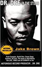 Dr. Dre in the Studio: From Compton, Death Row, Snoop Dogg, Eminem, 50 Cent, The Game & Mad Money-The Life, Times and Aftermath of the Notorious Record Producer . . . Dr. Dre