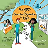 The ABCs of Conscious Capitalism for KIDs: Create a Business, Make Money, Change the World