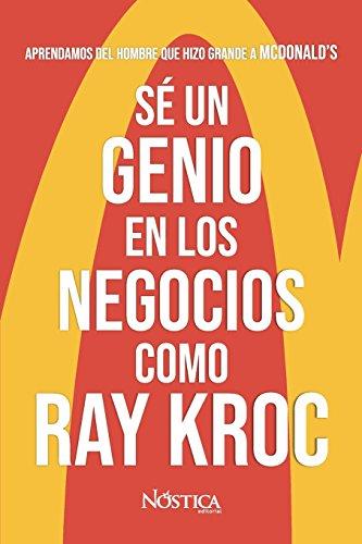 Sé un genio en los negocios como Ray Kroc: Aprendamos del hombre que hizo...