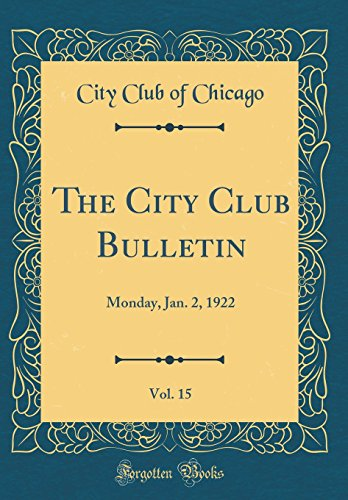 The City Club Bulletin, Vol. 15: Monday, Jan. 2, 1922 (Classic Reprint)