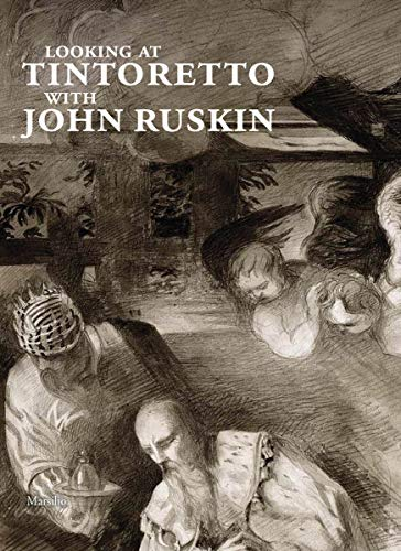 Looking at Tintoretto with John Ruskin: A Venetian Anthology