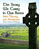 The Story We Carry in Our Bones: Irish History for Americans