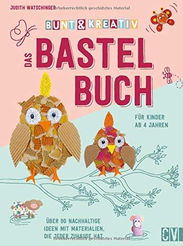 Bunt & kreativ - das Bastelbuch für Kinder. Über 90 Ideen mit nachhaltigen Materialien, die jeder Zuhause hat. Voller Bastel-Inspirationen und ... Ideen mit Materialien, die jeder zuhause hat
