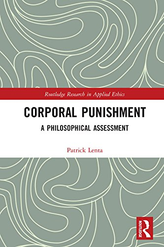 Corporal Punishment: A Philosophical Assessment (Routledge Research in Applied Ethics Book 5)