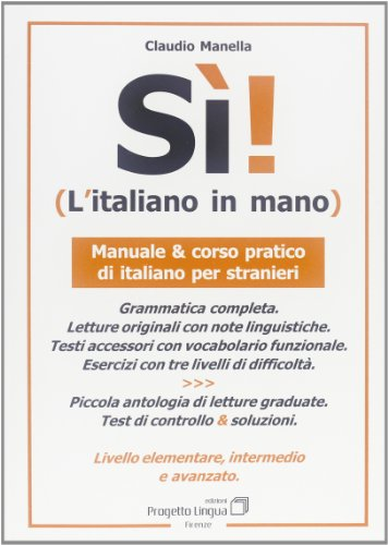 Sì! L'italiano in mano. Manuale e corso pratico di italiano per stranieri. Livello elementare, intermedio e superiore (L'italiano per stranieri)
