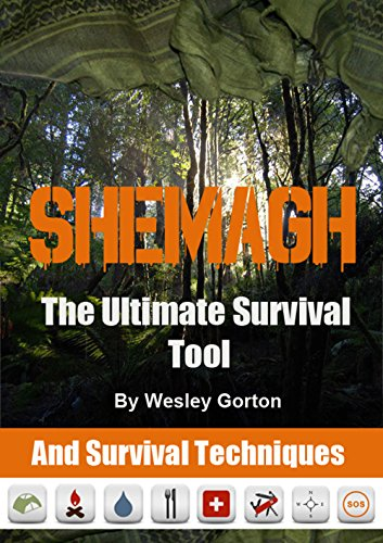 Shemagh – The Ultimate Survival Tool: And Survival Techniques (English Edition)
