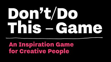 Don't/Do This - Game: Thought Experiments for Creative People