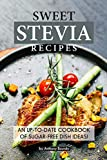 Sweet Stevia Recipes: An up-to-date Cookbook of Sugar-Free Dish Ideas!
