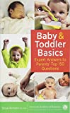 Baby and Toddler Basics: Expert Answers to Parents  Top 150 Questions