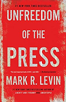 Unfreedom of the Press by [Mark R. Levin]