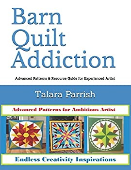 Barn Quilt Addiction  Advanced Patterns & Resource Guide for Experienced Artist