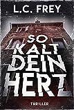So Kalt Dein Herz: Psychothriller (Leipzig-Thriller 3)