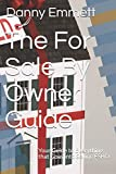 The For Sale By Owner Guide: Your Guide to Everything that Goes into Selling FSBO (Real Estate Information)