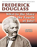 Frederick Douglass: What to the Slave Is the 4th of July? (Deconstructing Powerful Speeches)