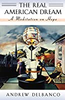 The Real American Dream: A Meditation on Hope (The William E. Massey Sr. Lectures in American Studies)