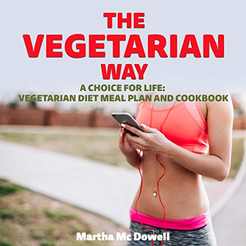 The Vegetarian Way: A Choice for Life: Vegetarian Diet Meal Plan and Cookbook Titelbild