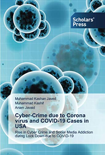 Cyber-Crime due to Corona virus and COVID-19 Cases in USA: Rise in Cyber Crime and Social Media Addiction during Lock Down due to COVID-19