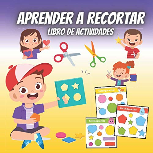 Aprender a Recortar Libro De Actividades: Simple y Divertido Libro De Práctica Para Niños De 3 a 6 Años - Libro De Ejercicios Para Preescolares - Grandes Cuadros Coloridos Con Formas