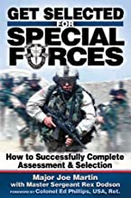 Get Selected! for Special Forces: How to Successfully Train for and Complete Special Forces Assessment & Selection by Joseph J. Martin (January 19,2006)