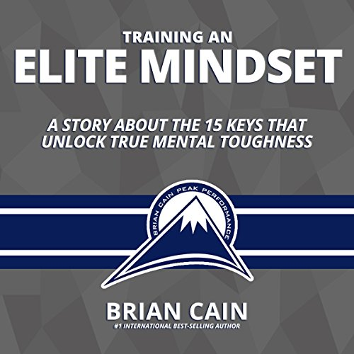 Training an Elite Mindset     A Story About the 15 Keys That Unlock True Mental Toughness              By:                                                                                                                                 Brian Cain                               Narrated by:                                                                                                                                 Brian Cain,                                                                                        Randy Jackson,                                                                                        Griffin Gum,                   and others                 Length: 1 hr and 16 mins     20 ratings     Overall 4.6