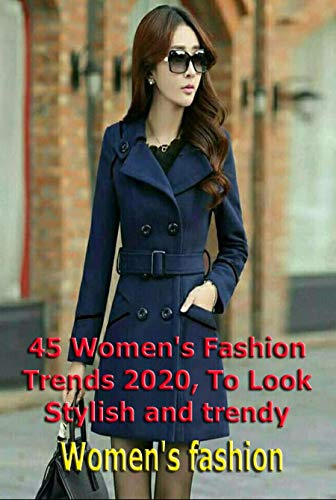 45 Women's Fashion Trends 2020, To Look Stylish and trendy: Women's fashion (English Edition)