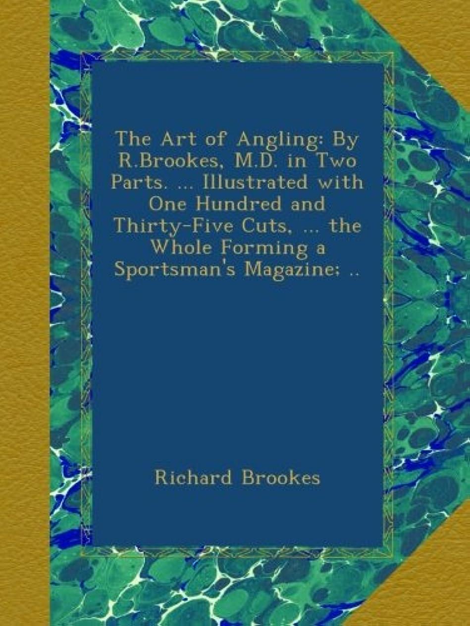 出来事タイピスト開発するThe Art of Angling: By R.Brookes, M.D. in Two Parts. ... Illustrated with One Hundred and Thirty-Five Cuts, ... the Whole Forming a Sportsman's Magazine; ..