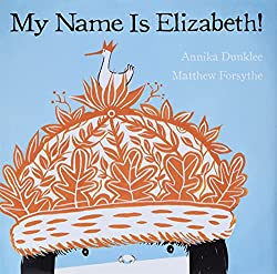 My Name is Elizabeth! by Annika Dunklee and Matthew Forsythe